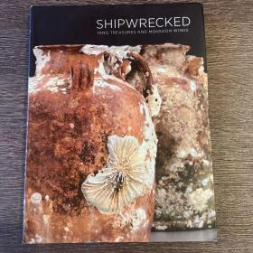 Shipwrecked : Tang Treasures And Monsoon Winds 沉船:季风吹拂下的唐代遗珍(黑石号沉船文物研究图录)
