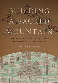 【现货】Building a Sacred Mountain: The Buddhist Architecture of China's Mount Wutai