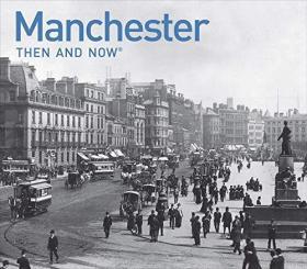 【现货】Manchester Then and Now: a photographic guide to Manchester past and present
