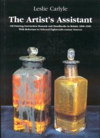 The Artist's Assistant: Oil Painting Instruction Manuals and Handbooks in Britain 1800-1900 with Reference to Selected Eighteenth-century Sources