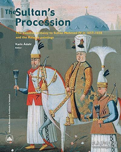 【包邮】The Sultan's Procession: The Swedish Embassy to Sultan Mehmed IV in 1657-1658 and the Ralamb Paintings