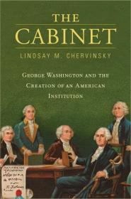 The Cabinet: George Washington and the Creation of an American Institution内阁:乔治·华盛顿与美国议会的诞生,托马斯·杰弗逊·威尔逊纪念奖获奖作品,英文原版