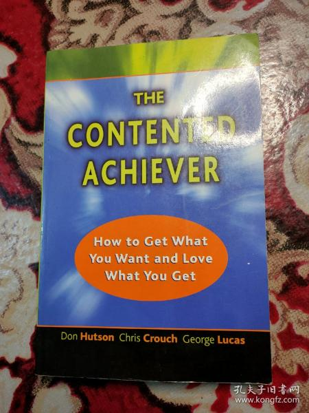The Contented Achiever : How to Get What You Want and Love What You Get