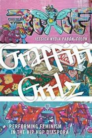【包邮】Graffiti Grrlz: Performing Feminism in the Hip Hop Diaspora