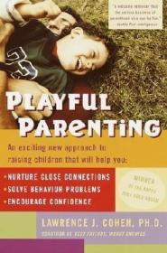 Playful Parenting: An Exciting New Approach to Raising Children That Will Help You Nurture Close Connections, Solve Behavior Problems, and Encourage Confidence游戏力:笑声,激活孩子天性中的合作与勇气,劳伦斯.科恩作品,英文原版