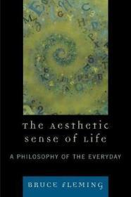 [英文]《生命的美感》/《生活的美感》(副标题:日常生活的哲学)美学哲学著作The Aesthetic Sense of Life : A Philosophy of the Everyday