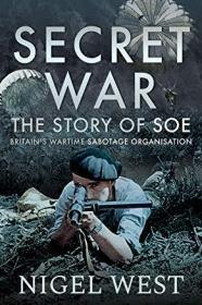 Secret War: The Story of SOE - Britains Wartime Sabotage Organisation