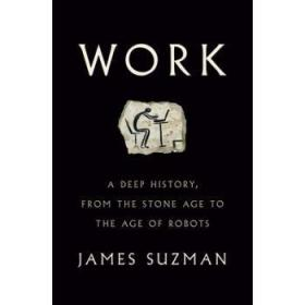 Work: A Deep History, from the Stone Age to ...