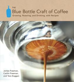 The Blue Bottle Craft of Coffee: Growing, Roasting, and Drinking, with Recipes蓝瓶咖啡的匠艺,蓝瓶咖啡公司创始人、詹姆斯·费里曼作品,英文原版