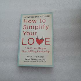 How to Simplify Your Love:A Guide to a Happier, More Fulfilling Relationship
