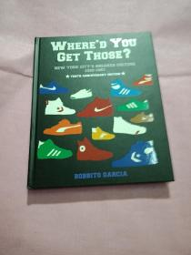 Where'd You Get Those? 10th Anniversary Edition - New York City's Sneaker Culture: 1960-1987