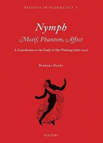 Nymph. Motif, Phantom, Affect: A Contribution to the Study of Aby Warburg (1866-1929)