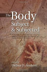 Body, Subject & Subjected: The Representation of the Body Itself, Illness, Injury, Treatment & Death in Spain & Indigenous & Hispanic American Art & Literature