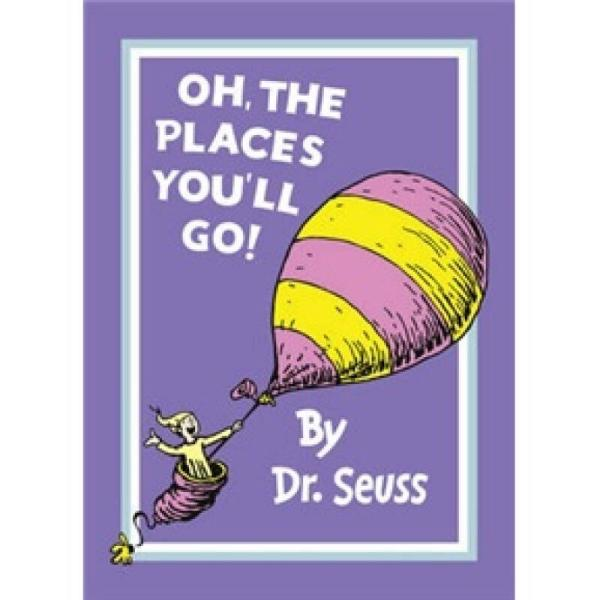 Oh, the Places You'll Go! (Dr Seuss)