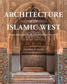 Architecture of the Islamic West: North Africa and the Iberian Peninsula, 700-1800