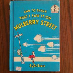 AND TO THINK THAT I SAW IT ON MULBERRY STREET,Dr. Seuss  想想我在桑树街看到的