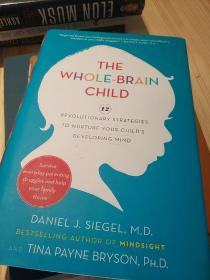 The Whole-Brain Child:12 Revolutionary Strategies to Nurture Your Childs Developing Mind, Survive Everyday Parenting Struggles, and Help Your Family Thrive