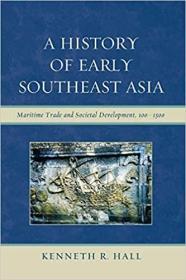 早期东南亚的历史:海上贸易和社会发展(100-1500)  A History Of Early Southeast Asia: Maritime Trade And Societal Development, 100–1500