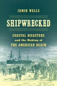 预订 Shipwrecked Coastal Disasters and the Making of the American Beach海难:海难事故与美国海滩的塑造,英文原版