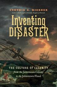 预订 Inventing Disaster: The Culture of Calamity from the Jamestown Colony to the Johnstown Flood从詹姆斯镇殖民地到宾夕法尼亚州约翰斯顿市大洪水,英文原版