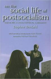 后社会主义的社会生活:记忆、消费、德国  On the Social Life of Postsocialism: Memory, Consumption, Germany