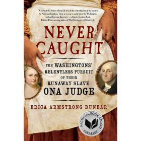Never Caught:The Washingtons' Relentless Pursuit of Their Runaway Slave, Ona Judge