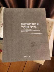 THE WORLD IS YOUR GYM 世界就是你的健身房