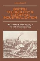 英国技术与欧洲工业化:19世纪中叶的挪威纺织业  British Technology and European Industrialization : The Norwegian Textile Industry in the Mid-Nineteenth Century