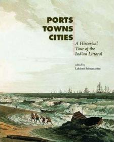 港口,城镇,城市:印度沿海的历史之旅  Ports, Towns, Cities : A Historical Tour of the Indian Littoral