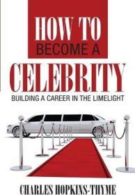 如何成为名人:在聚光灯下建立事业  How to become a celebrity : Building a career in the limelight