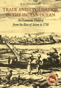 印度洋的贸易和文明:从伊斯兰教崛起到1750年的经济史Trade and Civilisation in the Indian Ocean : An Economic History from the Rise of Islam to 1750