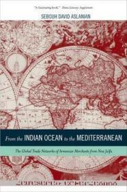 从印度洋到地中海:亚美尼亚商人的全球贸易网络  From the Indian Ocean to the Mediterranean : The Global Trade Networks of Armenian Merchants from New Julfa