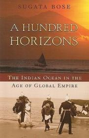 100个地平线:全球帝国时代的印度洋 A Hundred Horizons : The Indian Ocean in the Age of Global Empire