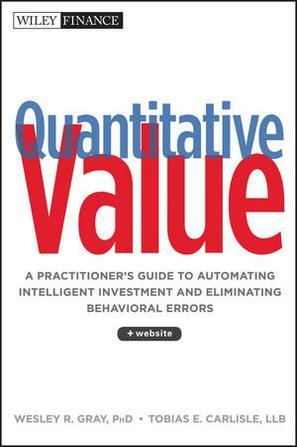 Quantitative Value:A Practitioner's Guide to Automating Intelligent Investment and Eliminating Behavioral Errors