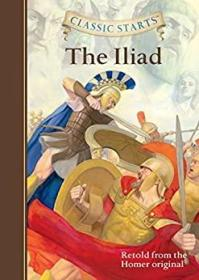 CLASSIC STARTS THE Iliad Retold from the Homer original