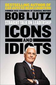 Icons and Idiots  Straight Talk on Leadership