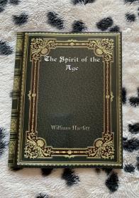 The Spirit of  The Age  时代的精神     大开本    哈兹利特是20世纪著名小说家毛姆最崇拜的作家(毛姆崇拜两位作家,一位是以演讲著称的伯克,另一位就是这位散文大师哈兹里特),可见其声名之高、影响之大。