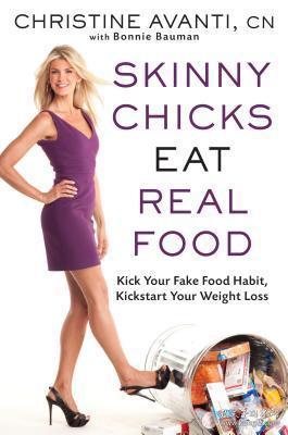 Skinny Chicks Eat Real Food: Kick Your Fa... [9781609613082]