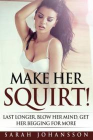 Make Her Squirt!: Her Vagina Wants It!