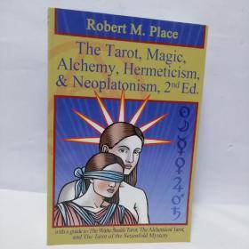 塔罗、魔法、炼金术、神秘主义、新柏拉图主义 The Tarot, Magic, Alchemy, Hermeticism, & Neoplatonism : With a Guide to the Waite Smith Tarot, The Alchemical Tatot, and the Tarot of the Sevenfold Mystery by Robert M. Place