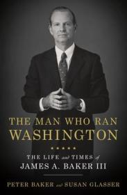 玩转华盛顿的人  The Man Who Ran Washington : The Life and Times of James A. Baker III