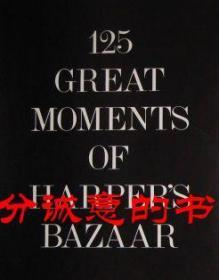 125 GREAT MOMENTS OF HARPER'S BAZAAR