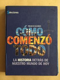 COMO COMENZO TODO: la historia detras de nuestro mundo de hoy(西班牙文原版,16开硬精装)