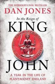 预订 In the Reign of King John : A Year in the Life of Plantagenet England约翰王与金雀花王朝,丹·琼斯作品,英文原版