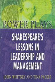 Power Plays : Shakespeares Lessons in Leadership and Management