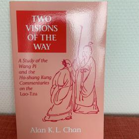 Two Visions of the Way: A Study of Wang Pi and the Ho-shang Kung Commentaries on the Lao-tzu