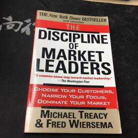 The Discipline of Market Leaders:Choose Your Customers, Narrow Your Focus, Dominate Your Market