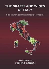 THE GRAPES AND WINES OF ITALY: The definitive compendium region by region