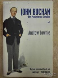 JOHN BUCHAN THE PRESBYTERIAN CAVALIER 蘇格蘭小說家《約翰·布肯评传:德高望重的骑士》2002