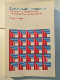 Bureaucratic Democracy: The Search for Democracy and Efficiency in American Government